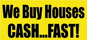 We Buy Houses CASH...FAST!