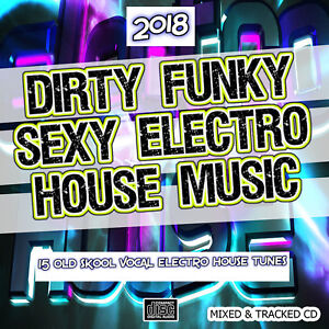 2018 Dirty Funky Sexy Electro House CD DJ MIX Old Skool Vocal Electro House