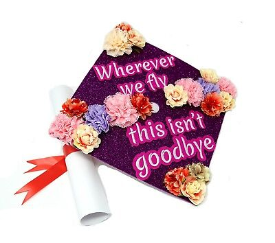 Handmade Graduation Cap Decoration Cap Topper Wherever We Fly This Isn't Goodbye - Graduation Caps Decorated