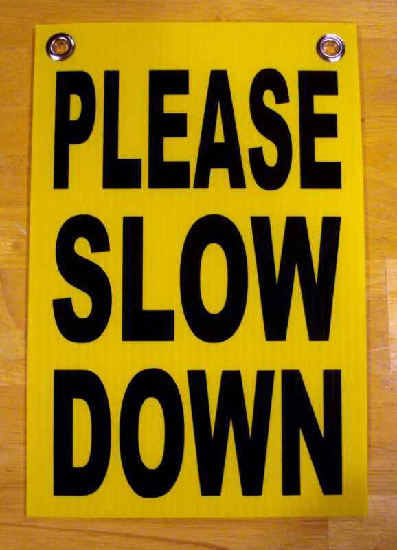 PLEASE SLOW DOWN  Coroplast SIGN with Grommets  8x12 Children Safety Sign
