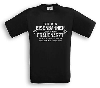 ICH BIN EISENBAHNER UND KEIN FRAUENARZT T-Shirt - Beruf Handwerk Sprüche Lok Zug