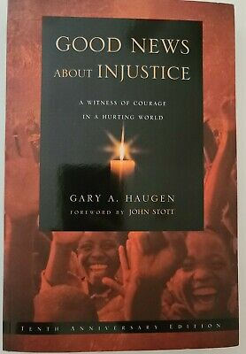 Good News about Injustice:  by  Gary A Haugen