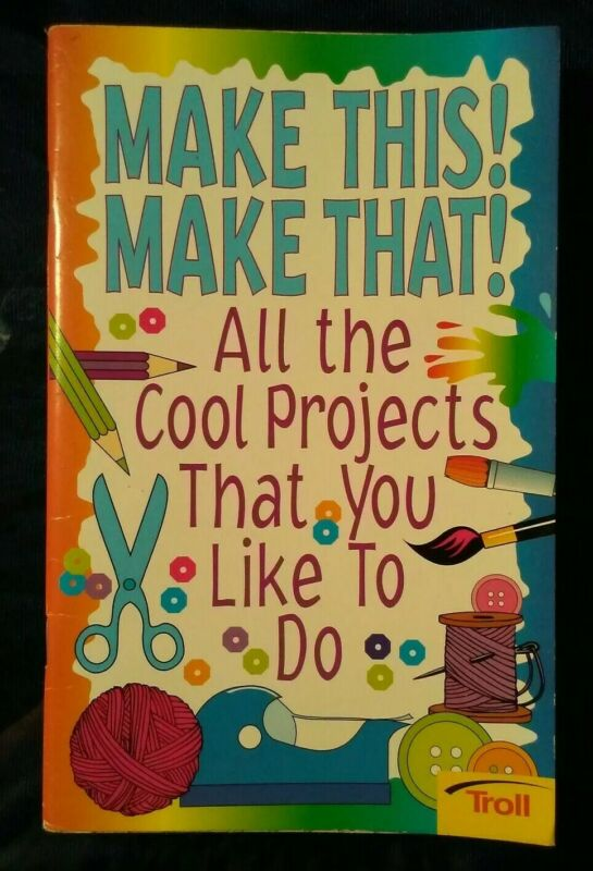 2001 Kids Books Crafts Book-Make This! Make That! Many Fun Ideas Inside