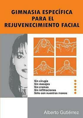 Gimnasia Especifica Para El Rejuvenecimiento Facial by Alberto Gutierrez (Spanis