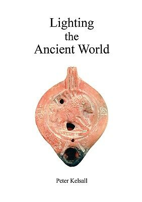 Lighting the Ancient World - pottery oil lamps in antiquity   - SIGNED BY AUTHOR