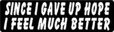 SINCE I GAVE UP HOPE I FEEL MUCH BETTER HELMET STICKER HARD HAT STICKER (Best Helmet Stickers)