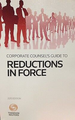 Corporate Counsels Guide To Reductions In Force  2015 Ed  Thomson Reuters New