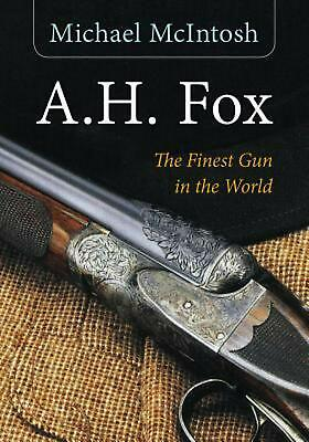 "A.h. Fox: ""The Finest Gun in the World"" by Michael Mcintosh (English) Paperback"