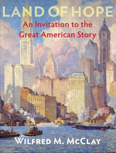 Land of Hope An Invitation to the Great American Story by Wilfred M. McClay
