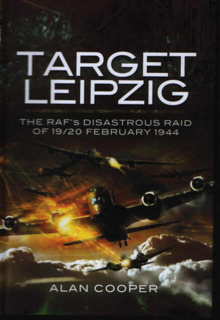 Target Leipzig - The RAF's Disastrous Raid of 19/20 February 1944 - New Copy