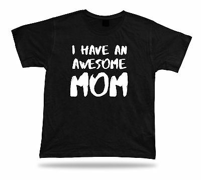I have an awesome Mom Ever T-shirt Funny Gift Idea happy birhday present No1 Tee
