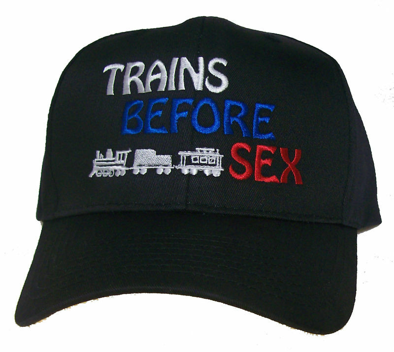 Trains Before Sex Embroidered Railroad Cap Hat #40-1400