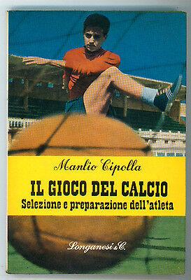CIPOLLA MANLIO IL GIOCO DEL CALCIO LONGANESI 1971 I° ED. VOSTRA VIA SPORTIVA 25
