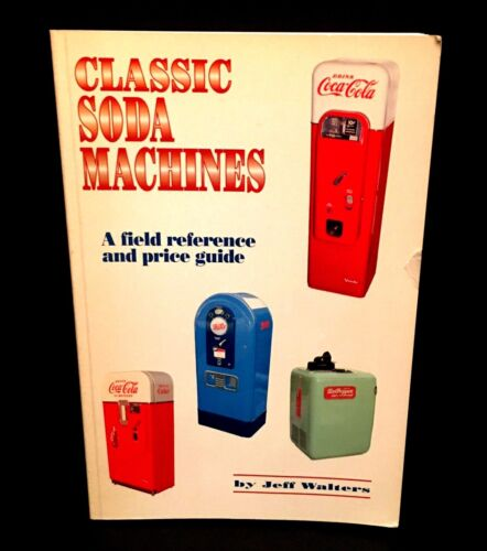 Classic Soda Machines Field Reference and Price Guide 1st Edition Jeff Walters