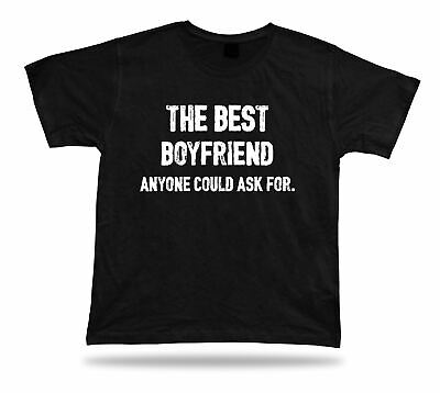 The best Boyfriend anyone could ask for lover partner TShirt idea Gift
