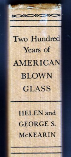 1950 Two Hundred Years of AMERICAN BLOWN GLASS By Helen & George S. McKearin