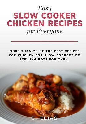 Easy Slow Cooker Chicken Recipes for Everyone: More Than 70 of the Best Recipes