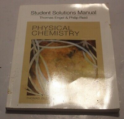 Student's Solutions Manual - Physical Chemistry by Tom Engel and Phil Reid