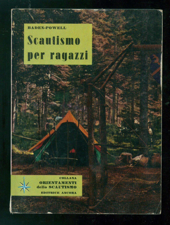 BADEN-POWELL LORD SCAUTISMO PER RAGAZZI ED. ANCORA 1971 ORIENTAMENTI SCOUT