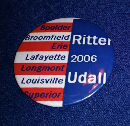 RITTER GOVERNOR UDALL SENATE 2006 BOULDER ERIE LONGMONT COLORADO PINBACK BUTTON