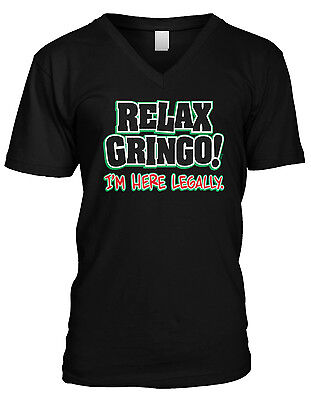- Relax Gringo Im Here Legally Funny Political Mexican Hispanic Mens Vneck T-shirt