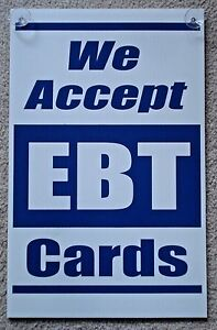 WE ACCEPT EBT CARDS Coroplast Plastic SIGN 12 x 18  w/Suction Cups Blue on White
