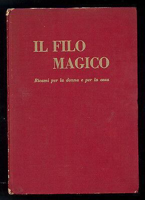 IL FILO MAGICO RICAMI PER LA DONNA E PER LA CASA RUSCONI E PAOLAZZI 1956 I° EDIZ