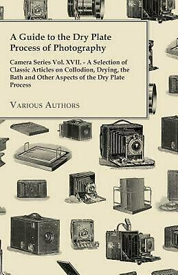 Used, A Guide to the Dry Plate Process of Photography - Camera Series Vol. XVII. - A S for sale  Shipping to India