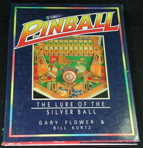 Pinball : The Lure of the Silver Ball 1988 First Edition by Flower and Kurtz