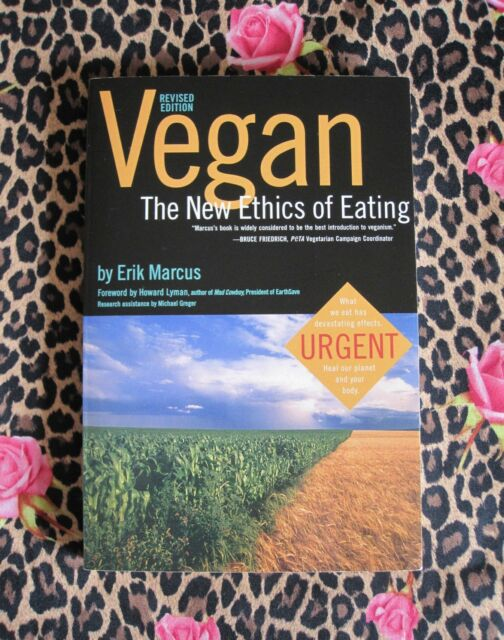 VEGAN: The New Ethics of Eating ~ Erik Marcus ~ Revised Edition