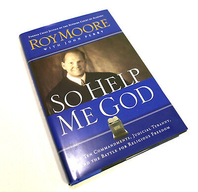 So Help Me God Roy Moore Judge Former Chief Justice Alabama 1St Edition Signed