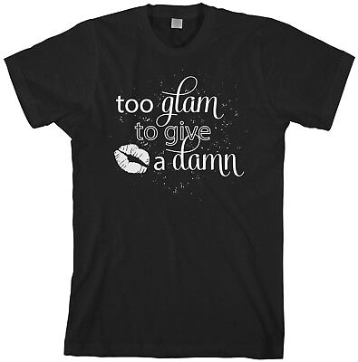 Too Glam To Give A Damn Men's T-Shirt Funny Sassy