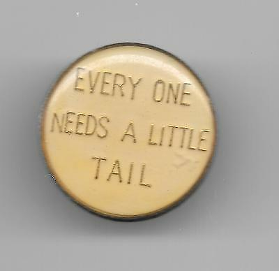 Vintage EVERYONE NEED A LITTLE TAIL b2 old enamel pin