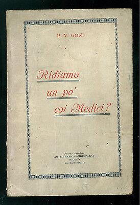 GONI P. V. RIDIAMO UN PO' COI MEDICI  ARTI GRAF AMBROSIANA PRIMI '900 UMORISMO