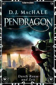 Pendragon: Durch Raum und Zeit - D.J. MacHale