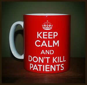 NEW-KEEP-CALM-AND-DONT-KILL-PATIENTS-CARRY-ON-GIFT-MUG-CUP-DOCTOR-NURSE-FUNNY