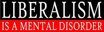 Mental Disorder Bumper Stickers (Liberalism is a Mental Disorder Conservative Funny Bumper Sticker Decal)
