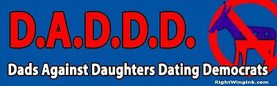 Republican Dads Against Daughters Dating Democrats D.A.D.D.D. Bumper Sticker 800