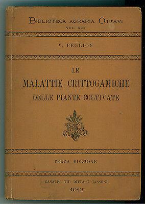 PEGLION VITTORIO LE MALATTIE CRITTOGAMICHE DELLE PIANTE COLTIVATE 1912 AGRARIA