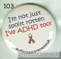 Adhd Badges, I'm Not Just Spoilt Rotten, I Have Adhd Too -  - ebay.co.uk