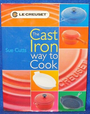 The Cast Iron Way To Cook LE CREUSET by Sue Cutts Hardcover Dust Jacket