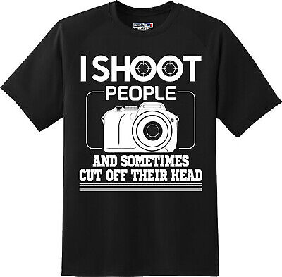 Funny I Shoot People Cut Off Their Head Photography T Shirt  New Graphic Tee  (Head Cut Off)