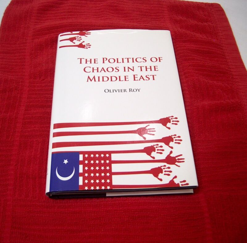 The Politics Of Chaos In The Middle East 2008 Hardcover Roy Radical Islam War