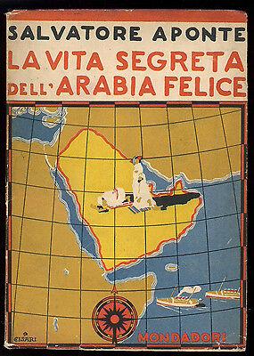 APONTE SALVATORE LA VITA SEGRETA DELL'ARABIA FELICE MONDADORI 1936 I° EDIZ.