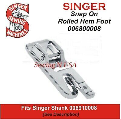 Genuine SINGER Snap On Rolled Hem Foot 006800008 Fits Models In Description