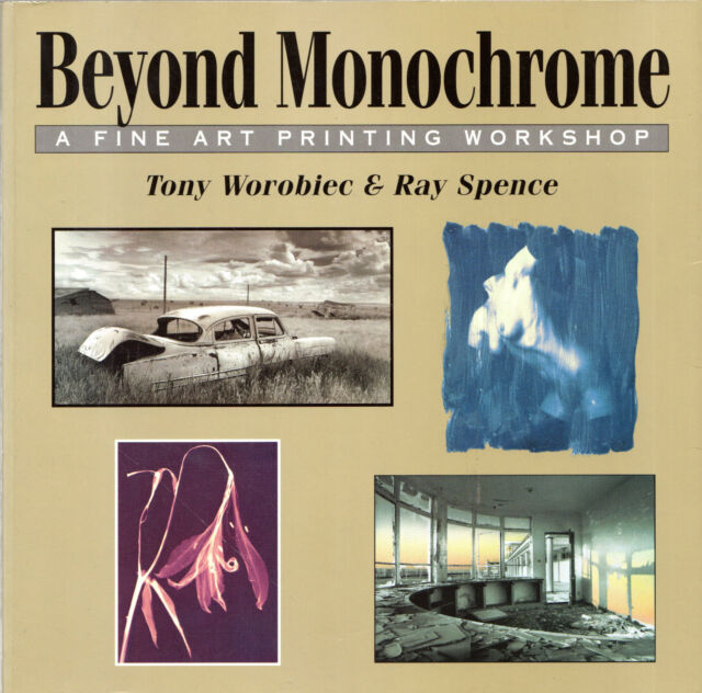 "TONY WOROBIEC & RAY SPENCE - ""BEYOND MONOCHROME: A FINE ART PRINTING WORKSHOP"""