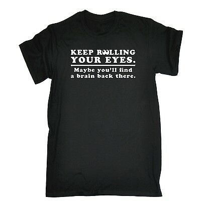 Mens Keep Rolling Your Eyes Maybe Youll Find A Brain Funny T-SHIRT birthday - Find A Birthday