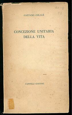 COLALE GAETANO CONCEZIONE UNITARIA DELLA VITA CAPPELLI 1957 FILOSOFIA BIOLOGIA