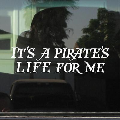 IT'S A PIRATE'S LIFE FOR ME VINYL DECAL / STICKER (Pirate Stickers)