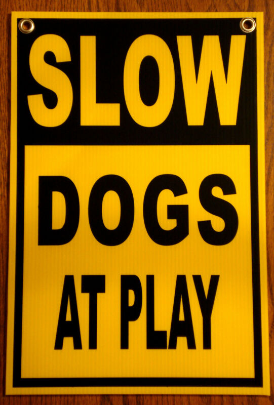 SLOW -- DOGS AT PLAY  Coroplast SIGN 12x18 with Grommets